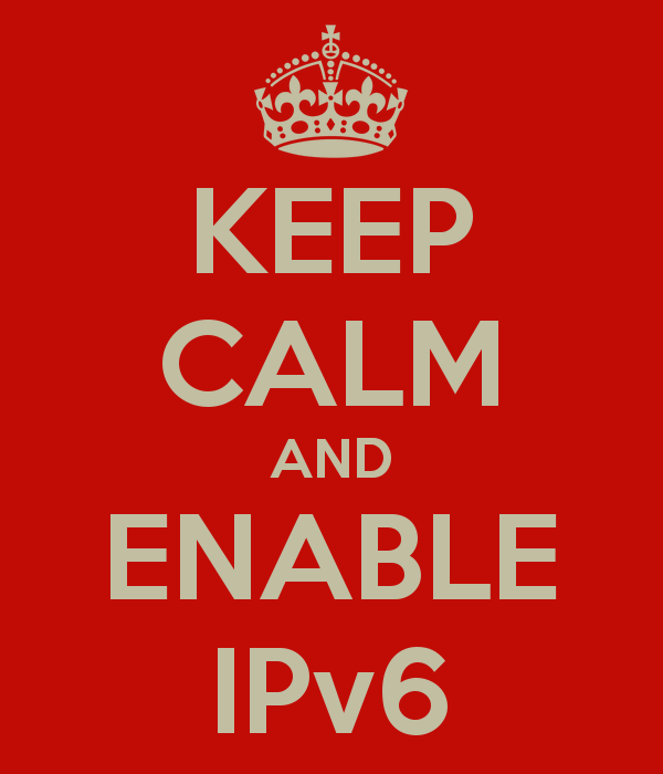 Keep Calm and Enable IPv6